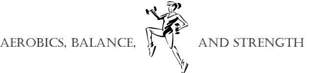 Aerobics, Balance and Strength